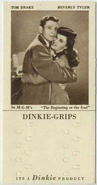 1948 Dinkie Grips MGM Films #2 Tom Drake and Beverly Tyler in The Beginning or the End